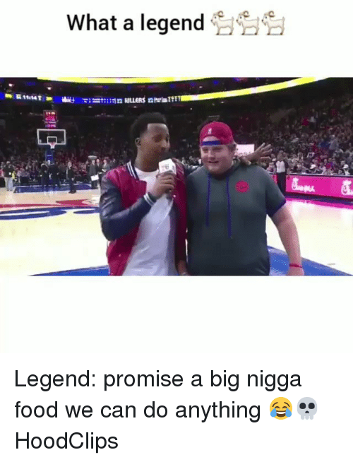 Food, Funny, and Legend: What a legend Legend: promise a big nigga food we can do anything 😂💀 HoodClips