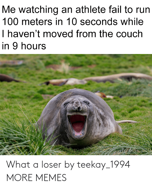 loser: What a loser by teekay_1994 MORE MEMES