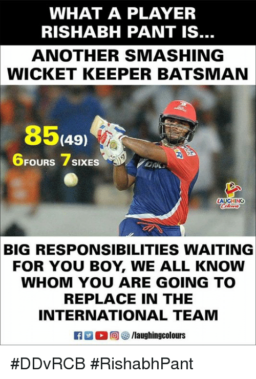 International, Waiting..., and Indianpeoplefacebook: WHAT A PLAYER  RISHABH PANT IS  ANOTHER SMASHING  WICKET KEEPER BATSMAN  8549  6FOURS 7SIXES  LAUCHIN  BIG RESPONSIBILITIES WAITING  FOR YOU BOY, WE ALL KNOW  WHOM YOU ARE GOING TO  REPLACE IN THE  INTERNATIONAL TEAM  R M。回參/laughingcolours #DDvRCB #RishabhPant
