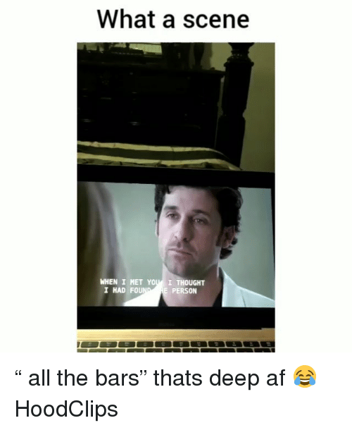 "Af, Funny, and Thought: What a scene  WHEN I MET YOUI THOUGHT  I HAD FOU  PERSON "" all the bars"" thats deep af 😂 HoodClips"