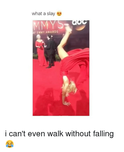 "emmy awards: what a slay  MMYS  "" EMMY AWARDS i can't even walk without falling 😂"