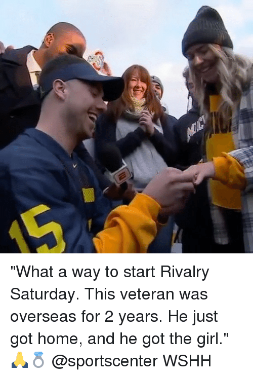 """Memes, SportsCenter, and Wshh: """"What a way to start Rivalry Saturday. This veteran was overseas for 2 years. He just got home, and he got the girl."""" 🙏💍 @sportscenter WSHH"""