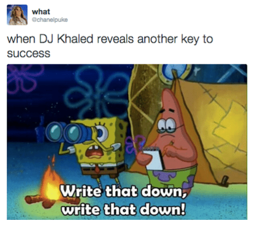 key to success: what  achanelpuke  when DJ Khaled reveals another key to  SUCCeSS  Write that down  write that down!