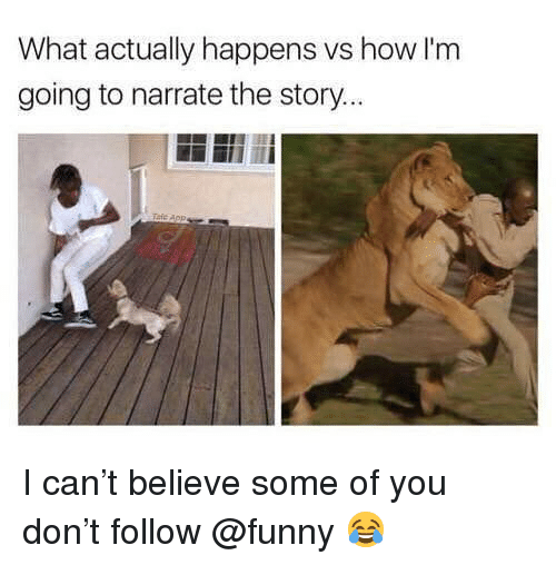 Narrate: What actually happens vs how I'm  going to narrate the story I can't believe some of you don't follow @funny 😂