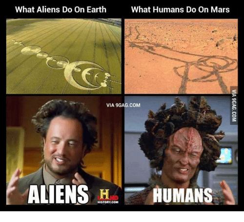 What Aliens Do on Earth What Humans Do on Mars VIA 9GAGCOM ...