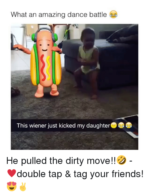 Friends, Memes, and Dirty: What an amazing dance battle  This wiener just kicked my daughter He pulled the dirty move!!🤣 - ♥️double tap & tag your friends! 😍✌️