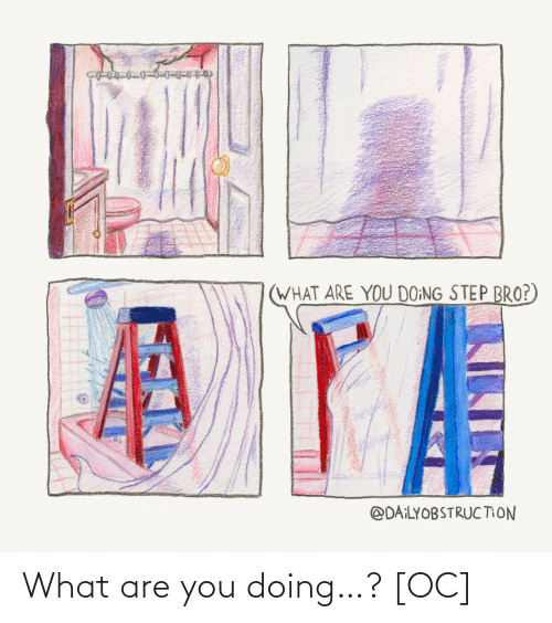 what are: What are you doing…? [OC]