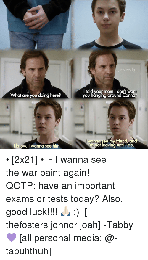 Jonnor: What are you doing here?  I know, I wanna see him.  I told your mom l dont want  YOU hanging around Conno  see my friend, an  rm not leaving until I do. • [2x21] • ⠀⠀⠀⠀⠀⠀⠀⠀⠀ - I wanna see the war paint again!! ⠀⠀⠀⠀⠀⠀⠀⠀⠀ - QOTP: have an important exams or tests today? Also, good luck!!!! 🙏🏻 :) ⠀⠀⠀⠀⠀⠀⠀⠀⠀ [ thefosters jonnor joah] -Tabby💜 [all personal media: @-tabuhthuh]