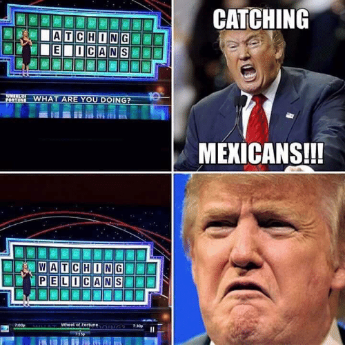wheel of fortune: WHAT ARE YOU DOING?  WAT CHONG  IL PELDCANS  Wheel of Fortune  7aop  15p  CATCHING  MEXICANS!!!