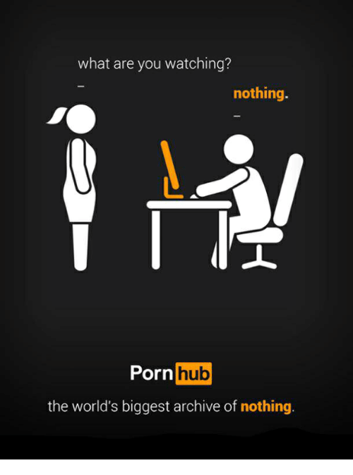 Porn Hub, Porn, and Hub: what are you watching?  nothing.  Porn hub  the world's biggest archive of nothing
