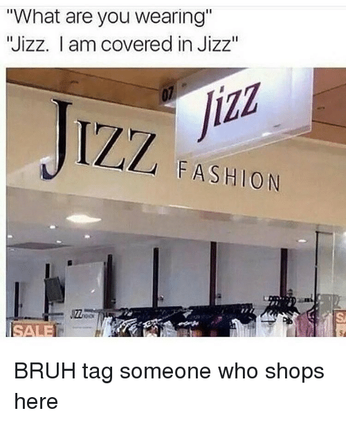 "Jizz, Memes, and 🤖: ""What are you wearing""  Wizz. I am covered in Jizz""  JIZZ  FASHION BRUH tag someone who shops here"