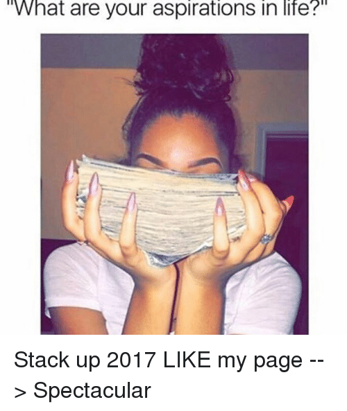 """aspiration in life: What are your aspirations in life?"""" Stack up 2017 LIKE my page --> Spectacular"""