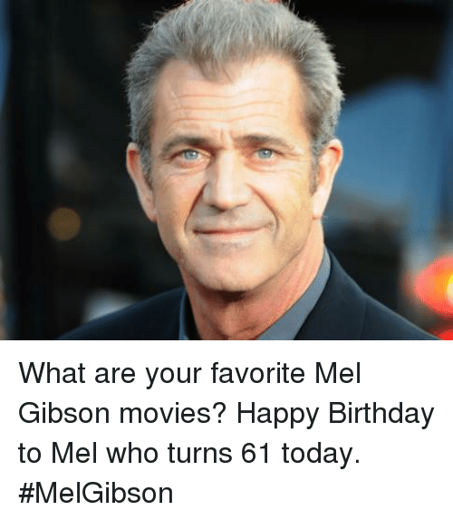 Mel Gibson: What are your favorite Mel Gibson movies? Happy Birthday to Mel who turns 61 today. #MelGibson