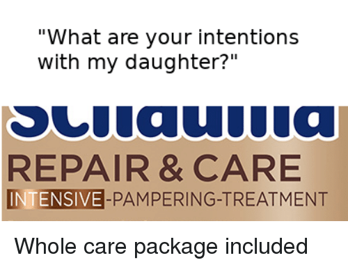 "Daughter, What, and Package: ""What are your intentions  with my daughter?""  REPAIR & CARE  INTENSIVE-PAMPERING-TREATMENT Whole care package included"