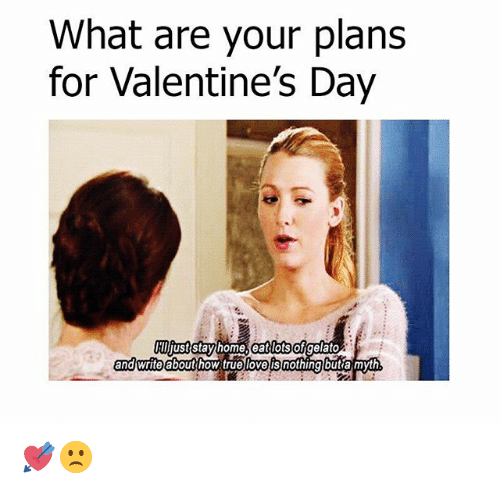 Love, Memes, and True: What are your plans  for Valentine's Day  Wjuststayhome, eablots  otsofgelato  and write about how true love is 💘🙁
