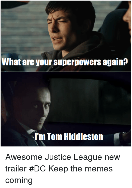 Hiddlestoners: What are your Superpowers againP  Im Tom Hiddleston Awesome Justice League new trailer #DC Keep the memes coming