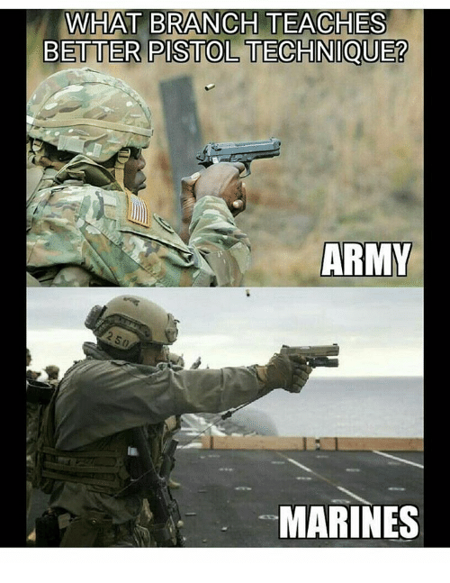 Memes, 🤖, and Branch: WHAT BRANCH TEACHES  BETTER PISTOL TECHNIQUE?  ARMY  MARINES