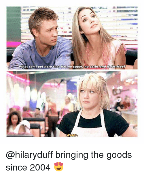 Memes, Sugar, and Water: What can I get here that has no sugar, no carbs andis tat treet  Water @hilaryduff bringing the goods since 2004 😍