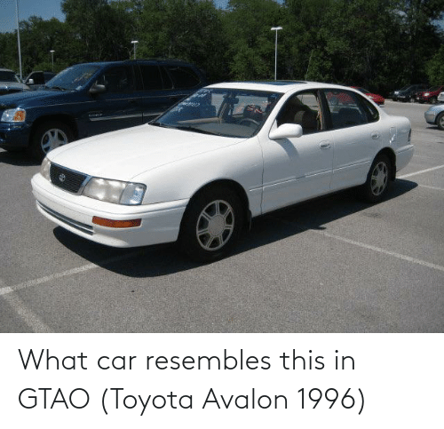 Toyota: What car resembles this in GTAO (Toyota Avalon 1996)