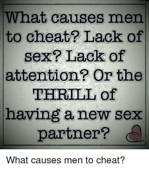 What Causes Men to Cheat? Lack of Sex? Lack of Attention? Or the ...