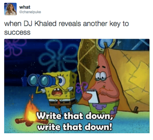 DJ Khaled, Khaled, and Success: what  chanelpuke  when DJ Khaled reveals another key to  succesS  Write that down,  write that down!