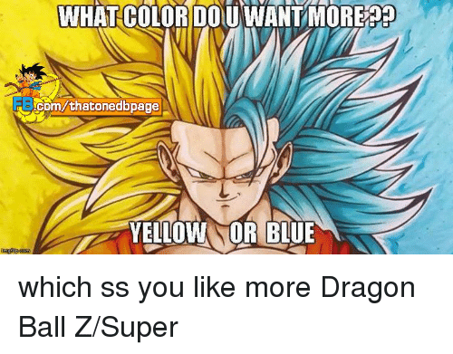 Dragon Ball Z Super: WHAT COLOR DOUNWANTMOREPRO  Com/thatonedbpage  YELLOW FOR BLUE which ss you like more Dragon Ball Z/Super