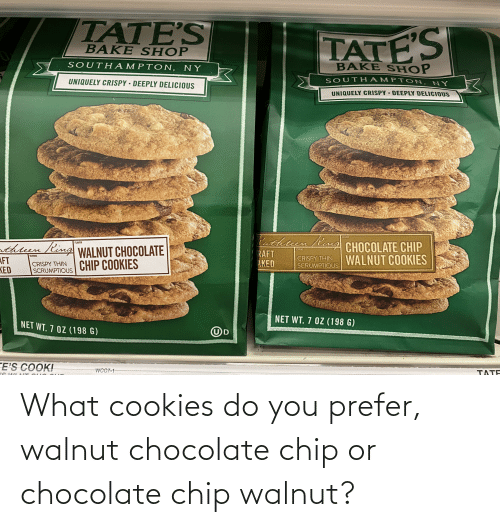 Chocolate Chip: What cookies do you prefer, walnut chocolate chip or chocolate chip walnut?