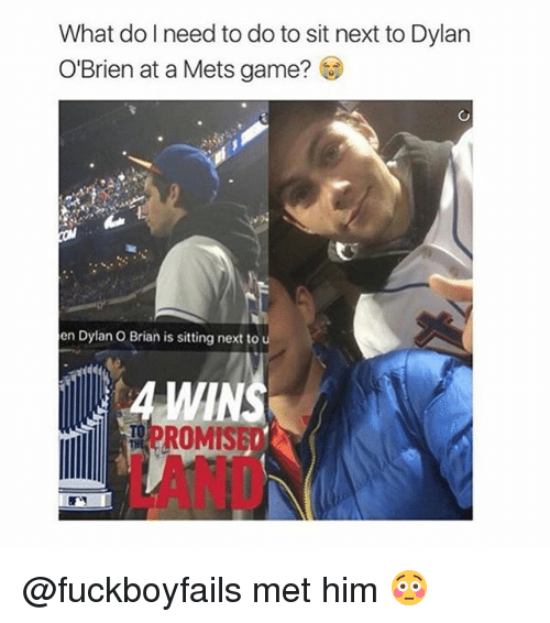 Dylan O'Brien: What do need to do to sit next to Dylan  O'Brien at a Mets game?  en Dylan o Brian is sitting next to  A WINS  ROMIS @fuckboyfails met him 😳