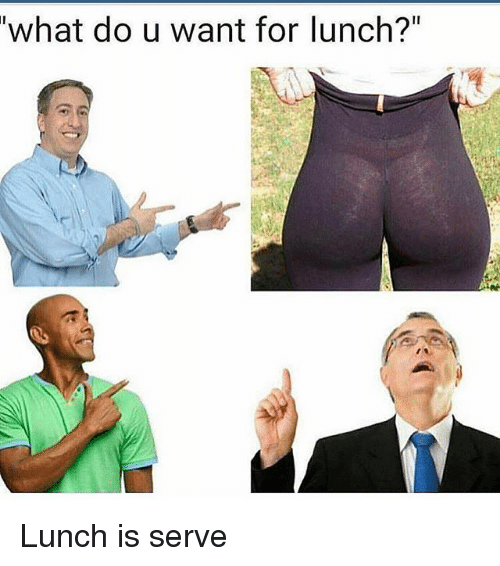 "Memes, 🤖, and What: ""what do u want for lunch?"" Lunch is serve"