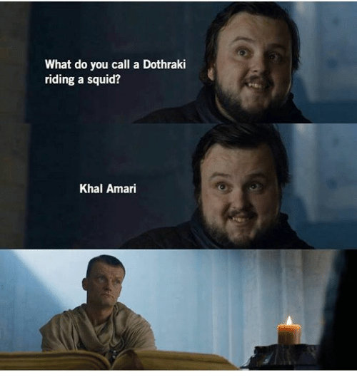 Memes, Dothraki, and 🤖: What do you call a Dothraki  riding a squid?  Khal Amari