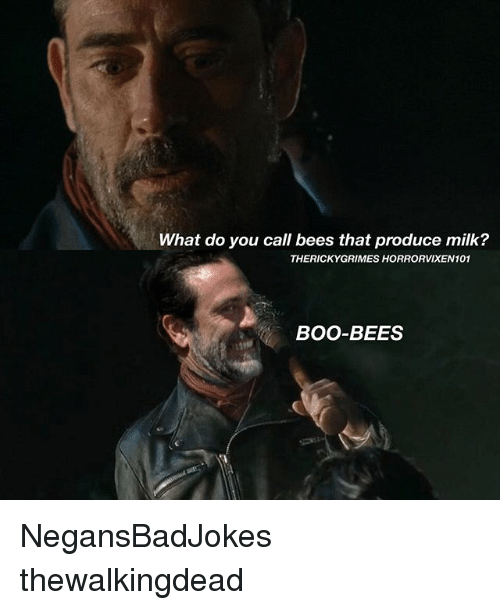 Boo, Memes, and Bees: What do you call bees that produce milk?  THERICKYGRIMES HORRORVIXEN101  BOO-BEES NegansBadJokes thewalkingdead