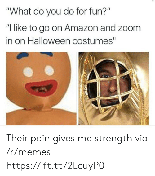 """zoom in: """"What do you do for fun?""""  """"I like to go on Amazon and zoom  in on Halloween costumes"""" Their pain gives me strength via /r/memes https://ift.tt/2LcuyP0"""