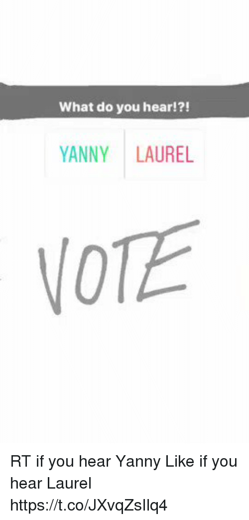 Girl Memes, Laurel, and You: What do you hear!?!  YANNY LAUREL  NOTE RT if you hear Yanny Like if you hear Laurel https://t.co/JXvqZsIlq4