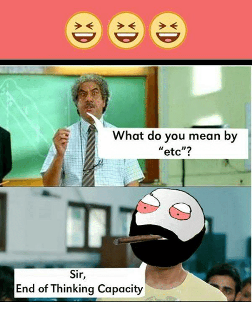"""Memes and 🤖: What do you mean by  etc""""?  Sir,  End of Thinking Capacity"""