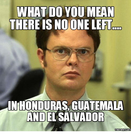 what do you mean there is no one left inhonduras 18090251 🔥 25 best memes about memes de honduras memes de honduras memes