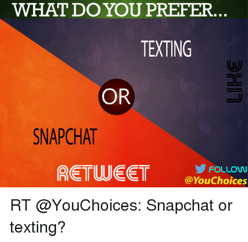 Memes, 🤖, and What Do You: WHAT DO YOU PREFER.  TEXTING  OR  SNAPCHAT  RETUUEET @You FOLLOW  Choices RT @YouChoices: Snapchat or texting?
