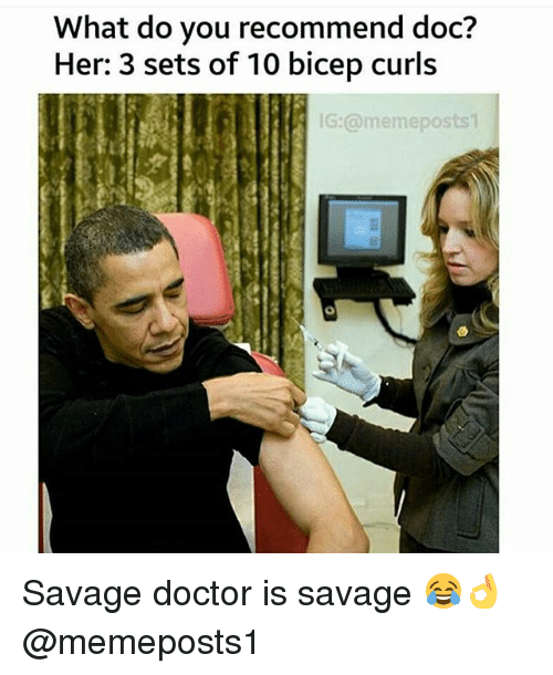 Doctor, Gym, and Savage: What do you recommend doc?  Her: 3 sets of 10 bicep curls  G:@memeposts Savage doctor is savage 😂👌 @memeposts1
