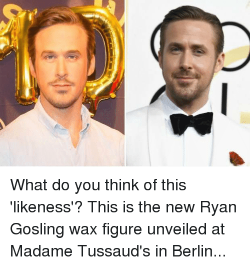 Memes, Ryan Gosling, and 🤖: What do you think of this 'likeness'?   This is the new Ryan Gosling wax figure unveiled at Madame Tussaud's in Berlin...