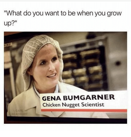 "Chicken, Wanted, and Grow: 'What do you want to be when you grow  up?""  BC  GENA BUMGARNER  Chicken Nugget Scientist"