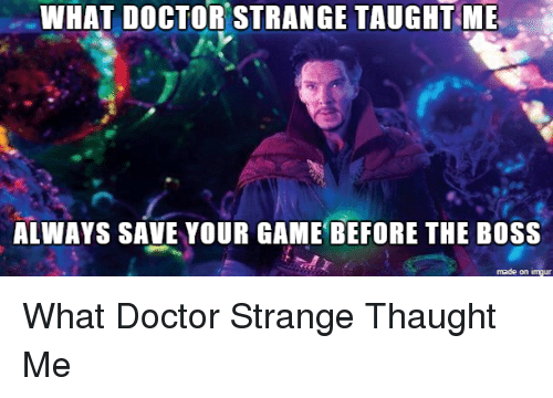imgure: WHAT DOCTOR STRANGE TAUGHT ME  ALWAYS SAVE YOUR GAME BEFORE THE BOSS  made on imgur What Doctor Strange Thaught Me
