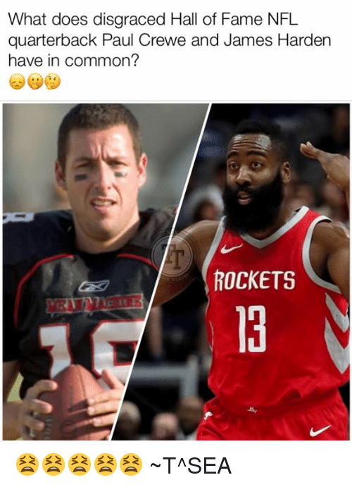 James Harden, Nfl, and Common: What does disgraced Hall of Fame NFL  quarterback Paul Crewe and James Harden  have in common?  ROCKETS  13 😫😫😫😫😫 ~T^SEA