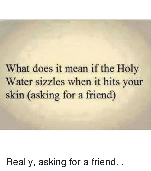 what does it mean if the holy water sizzles when it hits