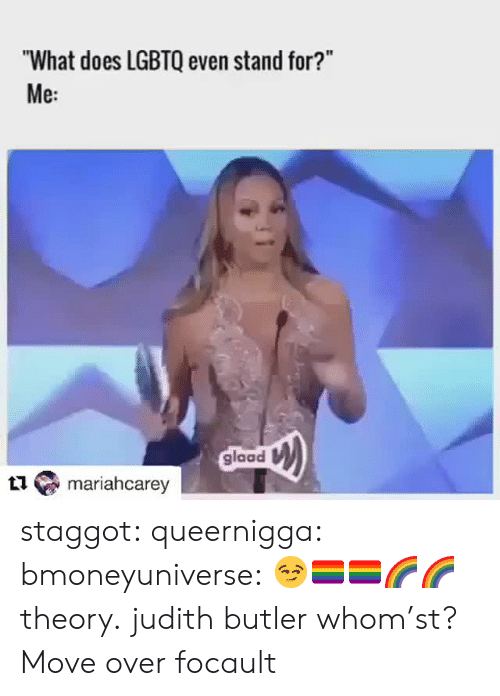 """Judith: """"What does LGBTQ even stand for?""""  Me:  glaad  mariahcarey staggot: queernigga:  bmoneyuniverse: 😏🏳️🌈🏳️🌈🌈🌈 theory.  judith butler whom'st?   Move over focault"""