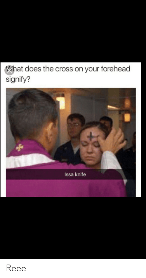 Issa Knife: What does the cross on your forehead  signify?  Issa knife Reee