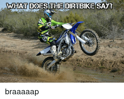 Doe and Funny: WHAT DOES THE DIRTBIKE SAY! braaaaap
