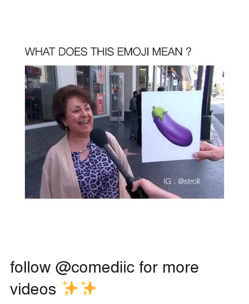 this emoji: WHAT DOES THIS EMOJI MEAN ?  IG: @stroll follow @comediic for more videos ✨✨