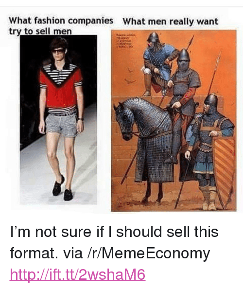 """What Men Really Want: What fashion companies  try to sell men  What men really want <p>I&rsquo;m not sure if l should sell this format. via /r/MemeEconomy <a href=""""http://ift.tt/2wshaM6"""">http://ift.tt/2wshaM6</a></p>"""