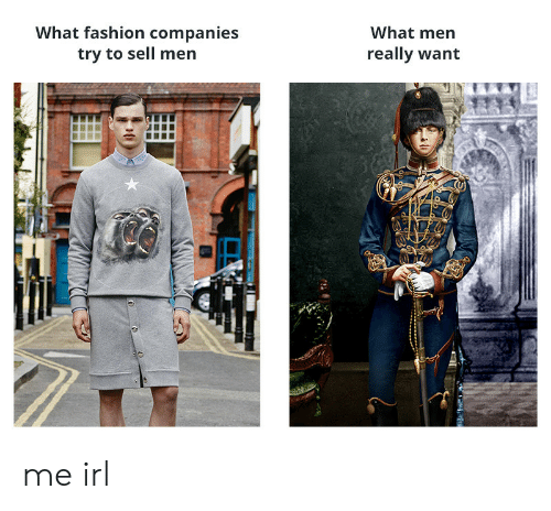 What Men Really Want: What fashion companies  try to sell men  What men  really want me irl