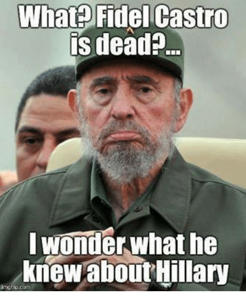 what fidel castro is dead i wonder what he knew 7554043 what fidel castro is dead? i wonder what he knew about hillary