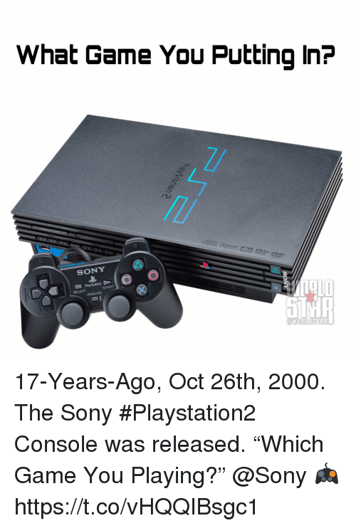 "Sony, Game, and You: What Game You Putting In?  SONY  SELECT 17-Years-Ago, Oct 26th, 2000.  The Sony #Playstation2 Console was released.  ""Which Game You Playing?""  @Sony 🎮 https://t.co/vHQQIBsgc1"